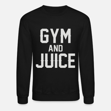 Gym GYM AND JUICE - Unisex Crewneck Sweatshirt