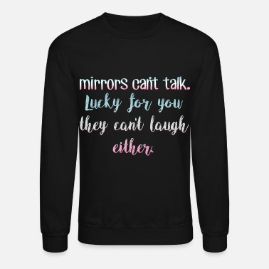 Mirrors Cant Talk And Laugh - Unisex Crewneck Sweatshirt