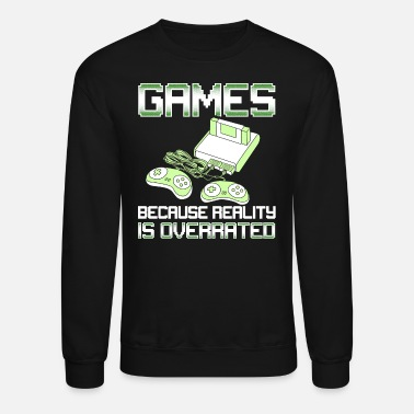 Reality Games Because Reality Is Overrated - Unisex Crewneck Sweatshirt