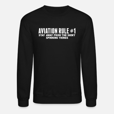 Aviation Aviation Rule Stay Away From Spinning Things - Unisex Crewneck Sweatshirt