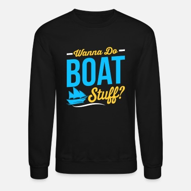 Boat Boating - Boat Stuff - Unisex Crewneck Sweatshirt