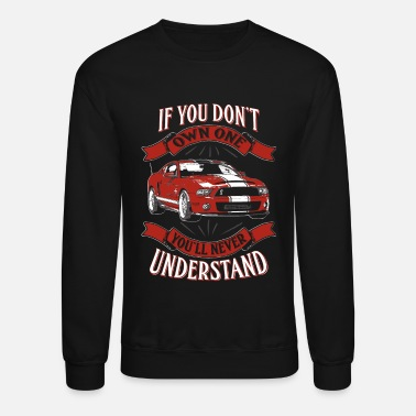 Shelby Cobra Own one red Shelby mustang - You never understan - Crewneck Sweatshirt