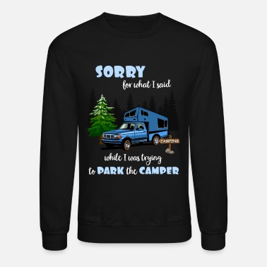 Funny Saying Sorry For What I Said While Parking The Camper - Unisex Crewneck Sweatshirt
