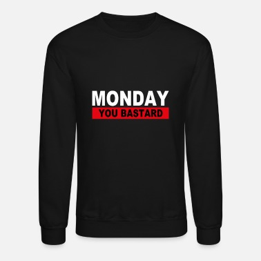 Monday Monday You Bastard I Cool Mondays Hate Design - Unisex Crewneck Sweatshirt