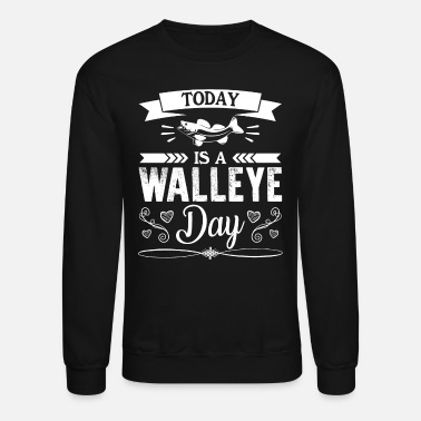 Walleye Today Is A Walleye Day Shirt - Unisex Crewneck Sweatshirt
