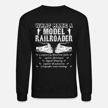 Model What Make A Model Railroader Shirt - Unisex Crewneck Sweatshirt
