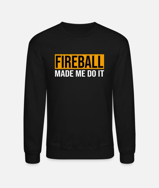 Fireball Hoodies & Sweatshirts - Fireball Made Me Do It Shirt Funny Party Drinking - Unisex Crewneck Sweatshirt black