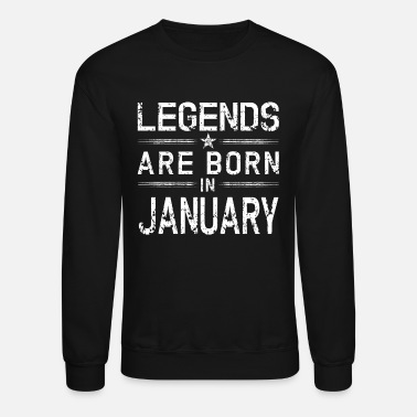 January Legends Born In January | January Birthday - Crewneck Sweatshirt