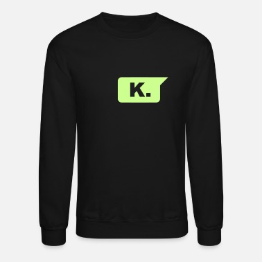 Text k text message chat funny T-shirt - Unisex Crewneck Sweatshirt