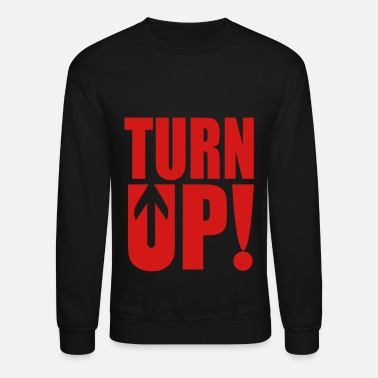 Turn Up Turn Up! - Unisex Crewneck Sweatshirt