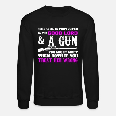 Gun This Girl Is Protected By The Good Lord And A Gun - Unisex Crewneck Sweatshirt