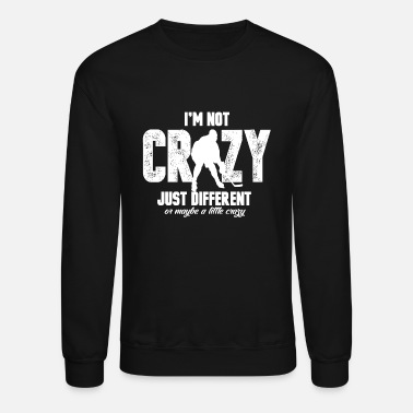 Different Not crazy, just different! Ice Hockey! Icy winter - Unisex Crewneck Sweatshirt