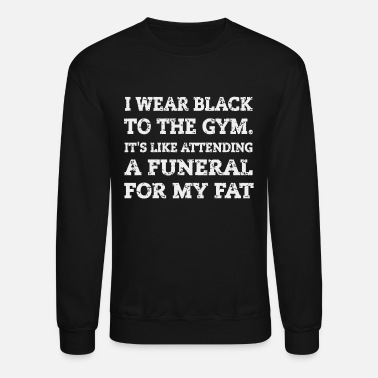 Funny Gym Gym - Gym Fitness Fat , Funeral For My Fat Funny - Crewneck Sweatshirt