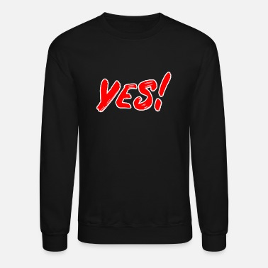 Yes! - Unisex Crewneck Sweatshirt