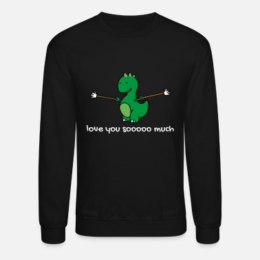 Dino Love you soooo much TRex Gift I Love You - Crewneck Sweatshirt