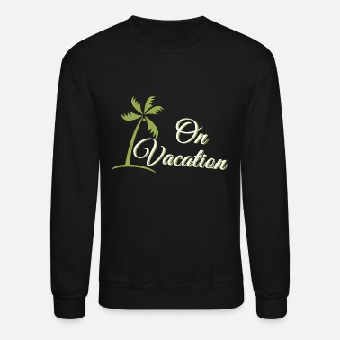 Vacation VACATION - ON VACATION - Unisex Crewneck Sweatshirt