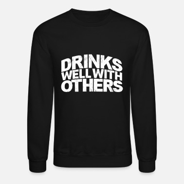 Drinks DRINKS WELL WITH OTHERS - Unisex Crewneck Sweatshirt