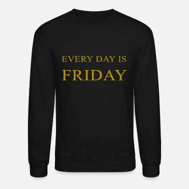 Every Every Day Is Friday gold - Unisex Crewneck Sweatshirt