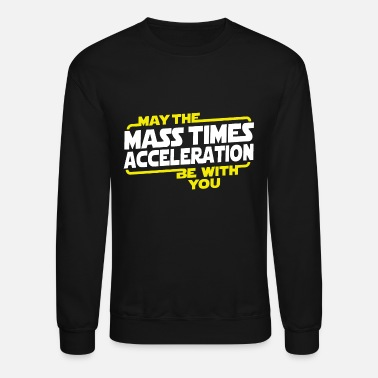 You - may the mass times acceleration be with yo - Crewneck Sweatshirt