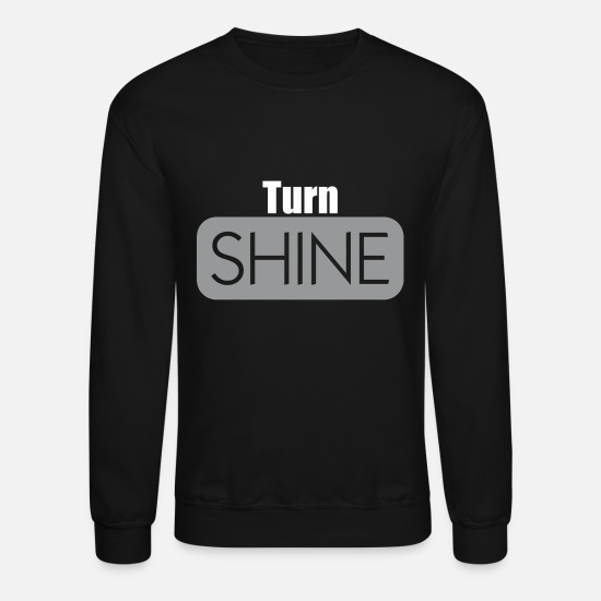 Turn On Hoodies & Sweatshirts - Turn Shine Humor - Unisex Crewneck Sweatshirt black