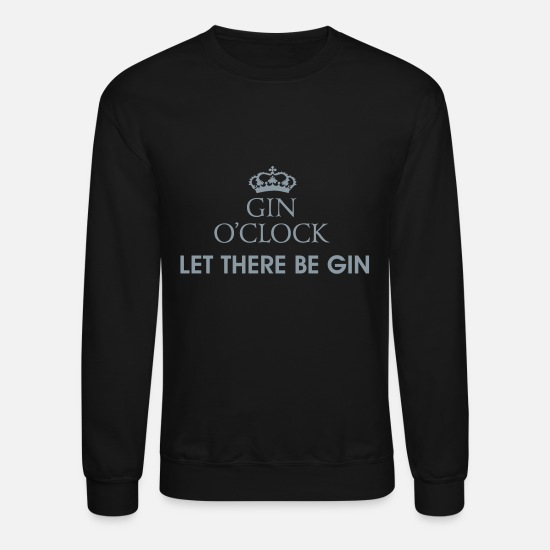 Her Majesty The Queen Hoodies & Sweatshirts - Gin O'Clock Let There Be Gin - Unisex Crewneck Sweatshirt black