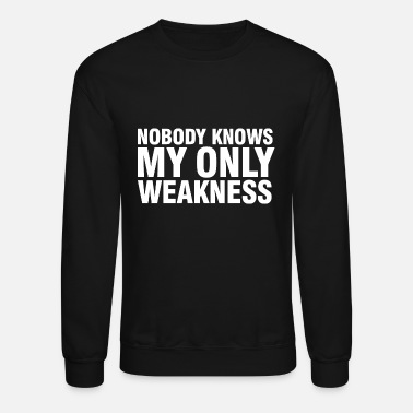 Nobody Knows My Only Weakness - Unisex Crewneck Sweatshirt