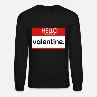 Hello My Name Is HELLO my name is valentine - Unisex Crewneck Sweatshirt