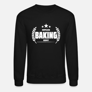 Addicted Hopeless Baking Addict Funny Addiction - Crewneck Sweatshirt
