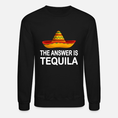 The Answer Tequila Mexico Party - Unisex Crewneck Sweatshirt