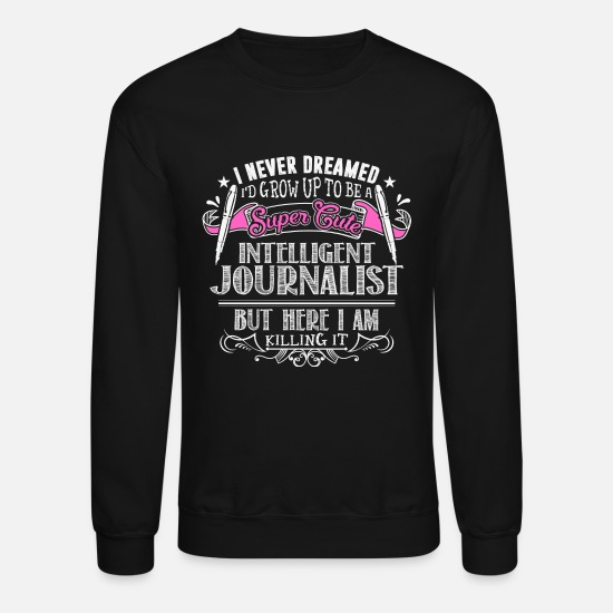 Hide Hoodies & Sweatshirts - Journalist - Never dreamed being a cute journali - Unisex Crewneck Sweatshirt black