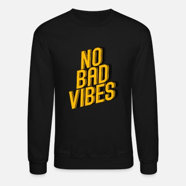 With Bad Saying No Bad Vibes Saying - Unisex Crewneck Sweatshirt