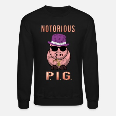Pimp The Notorious PIG - One of the baddest pigs ever! - Crewneck Sweatshirt