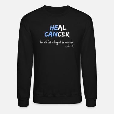 Fight Cancer Fight Cancer Christian He Can Heal Support Family - Unisex Crewneck Sweatshirt