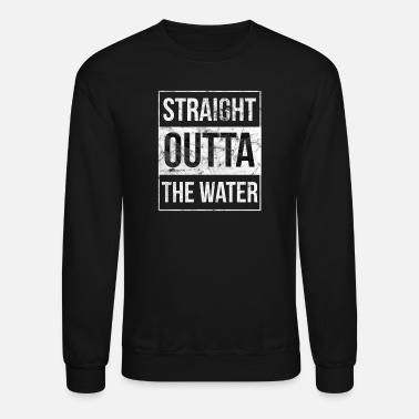 Water Christian Baptism Funny Straight Outta Water - Unisex Crewneck Sweatshirt