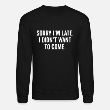 Funny saying delay excuse - Unisex Crewneck Sweatshirt
