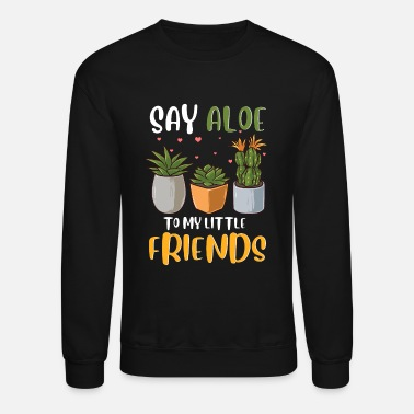 Botany Funny Say Aloe To My Little Friends Cute Plant Pun - Unisex Crewneck Sweatshirt
