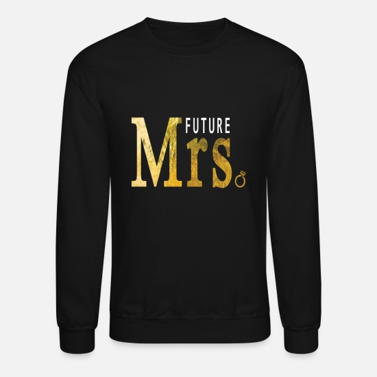 Shower Hoodies & Sweatshirts - Women's Future Mrs Shirt Gift for Soon to be Mrs. - Unisex Crewneck Sweatshirt black