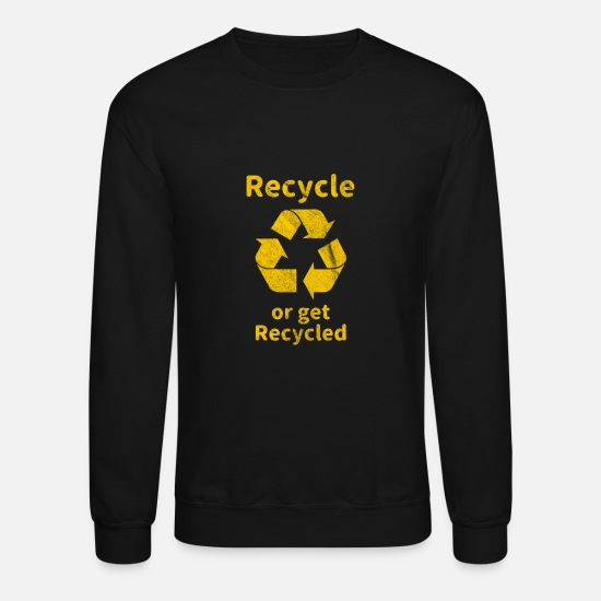 Recycling Hoodies & Sweatshirts - Recycle or Get Recycled - Unisex Crewneck Sweatshirt black