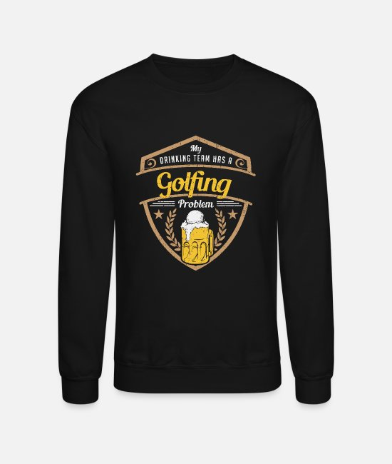 Game Hoodies & Sweatshirts - Darts - my drinking team has a golfing problem b - Unisex Crewneck Sweatshirt black