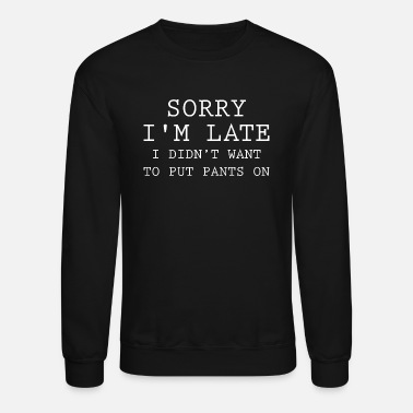 Tired Sorry I'm Late - Unisex Crewneck Sweatshirt
