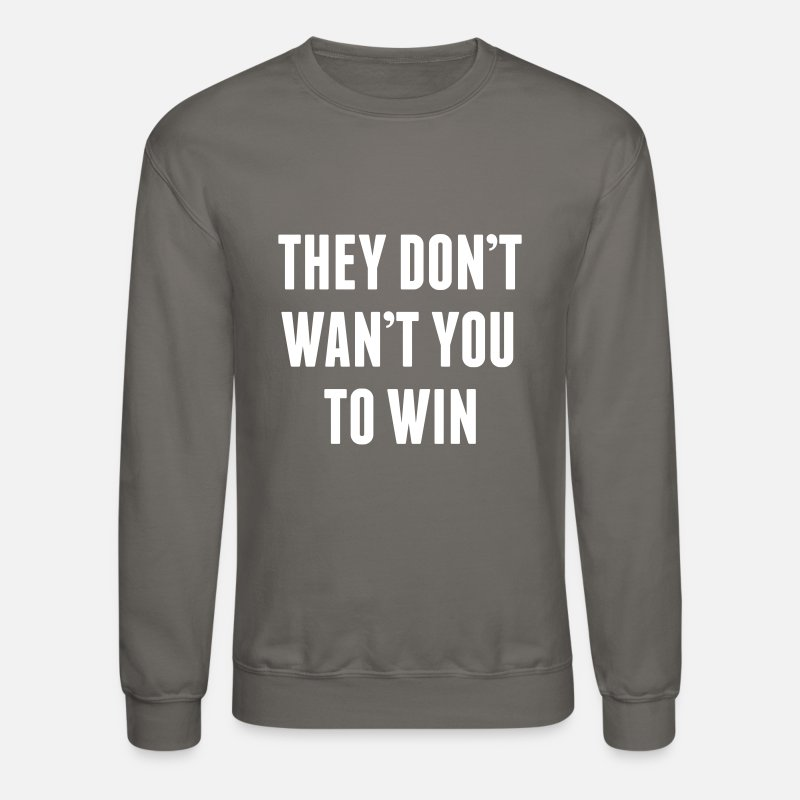 48acbcd95 They don t want you to win Unisex Crewneck Sweatshirt