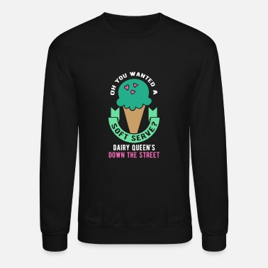 Dairy Oh you wanted a soft serve? Volleyball T Shirt - Unisex Crewneck Sweatshirt