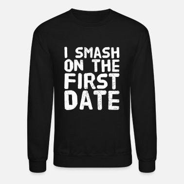 Date Of Birth Date lover - I Smash on The First date - Unisex Crewneck Sweatshirt