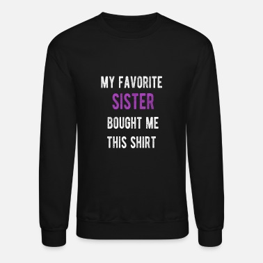 Funny My Favorite Sister Bought Me This Shirt Gift - Unisex Crewneck Sweatshirt