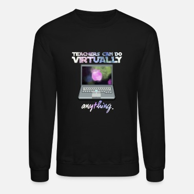 Funnys Teachers Can Do Virtually Anything - Unisex Crewneck Sweatshirt
