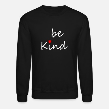 Kindness Inspirational Be Kind Kindness Women Funny - Unisex Crewneck Sweatshirt