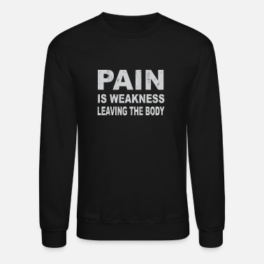 Weakness Pain is weakness leaving body - Unisex Crewneck Sweatshirt