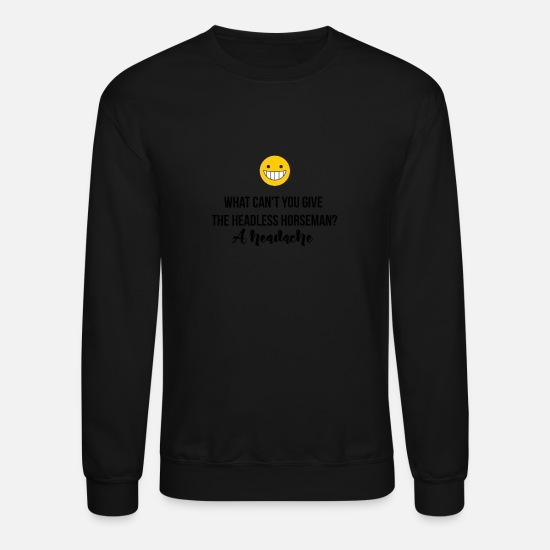 Headless Hoodies & Sweatshirts - What can not you give the headless horseman? - Unisex Crewneck Sweatshirt black