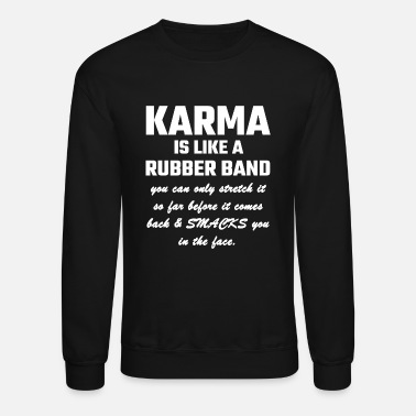 Karma Karma - Karma Is Like A Rubber Band - Crewneck Sweatshirt