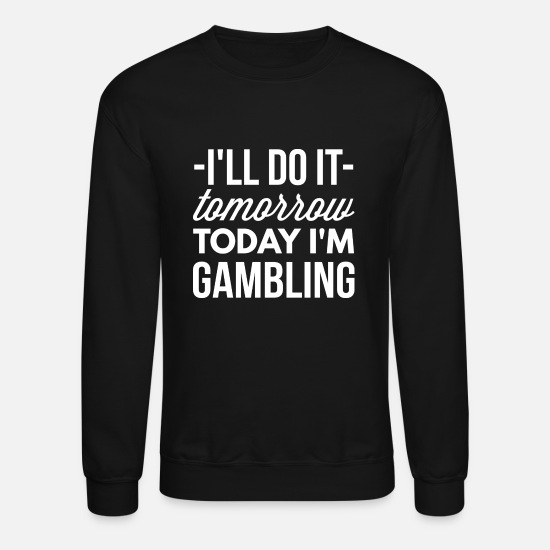Birthday Hoodies & Sweatshirts - Today I'm Gambling - Unisex Crewneck Sweatshirt black